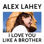 I Love You Like a Brother - Alex Lahey