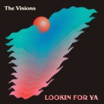 Lookin for Ya - The Visions