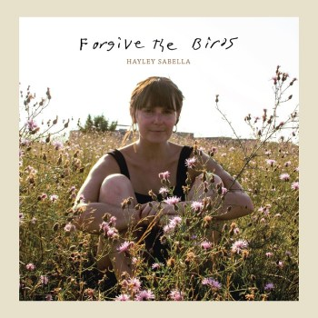 Forgive the Birds - Hayley Sabella