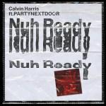 Nuh Ready Nuh Ready - Calvin Harris