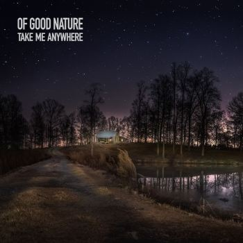 Take Me Anywhere - Of Good Nature