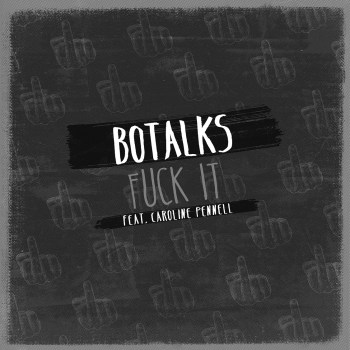 Fuck It - Botalks ft. Caroline Pennell
