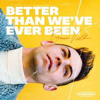 Better Than We've Ever Been - Brennan Villines