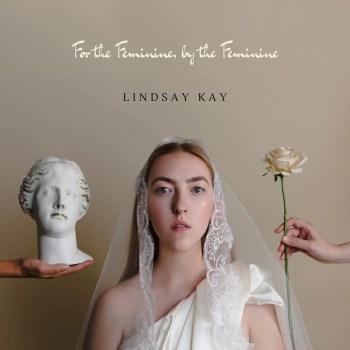 For the Feminine, by the Feminine - Lindsay Kay