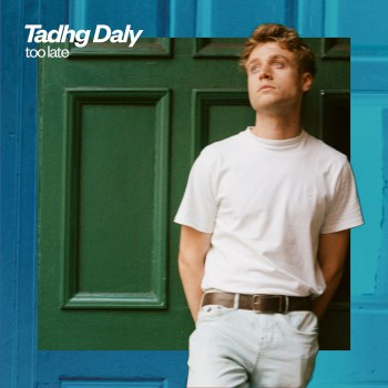 Too Late - Tadhg Daly