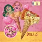 Pop the Bubble EP - DOLLS