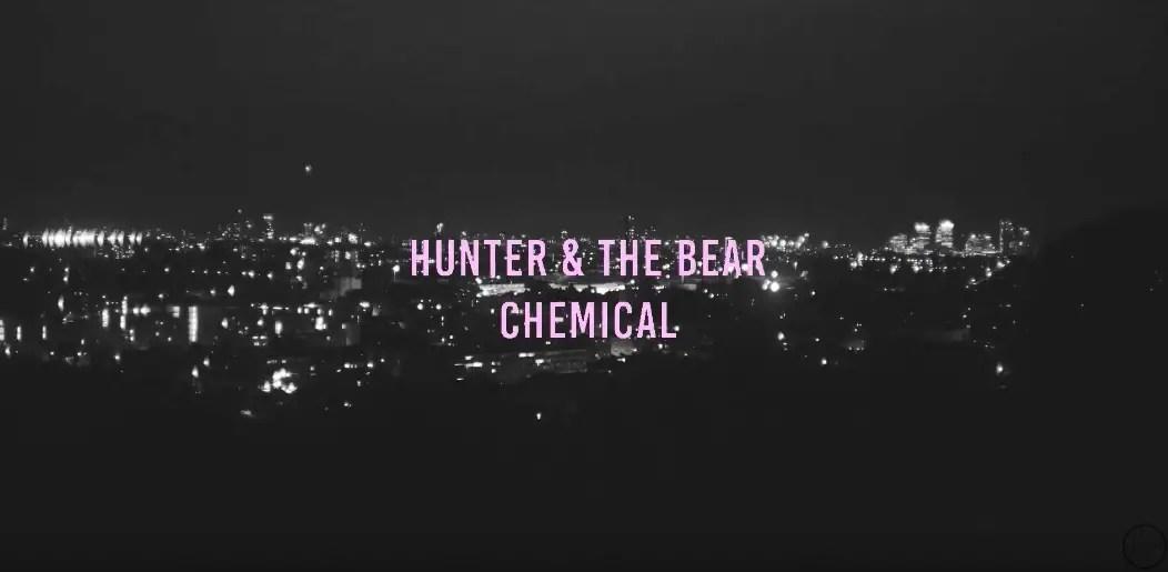 Chemical - Hunter & The Bear