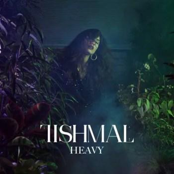 Heavy - Tishmal