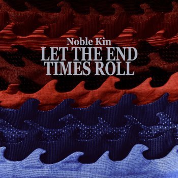 Let the End Times Roll by Noble Kin