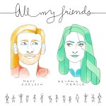 All My Friends - Matt Koelsch & Georgia Feroce