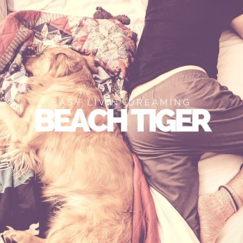 Easy Livin' Dreaming - Beach Tiger