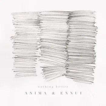 Nothing Better - Anima & Ennui