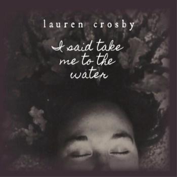 I Said Take Me To The Water - Lauren Crosby