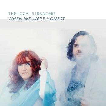 When We Were Honest - The Local Strangers