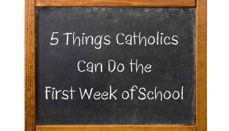 First Week of School? 5 Things Every Catholic Family Should Do