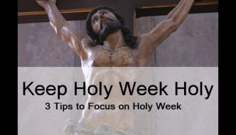 Keep Holy Week Holy! 3 Tips to Focus on Holy Week