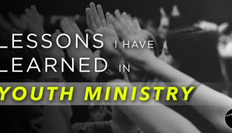 Lessons I have learned in youth ministry
