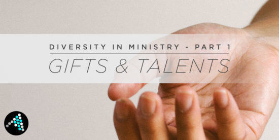 Diversity in Ministry Part 1 - Gifts and Talents