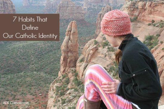 7 Habits That Define Our Catholic Identity, from a webinar by Bert Ghezzi, at ATXCatholic.com