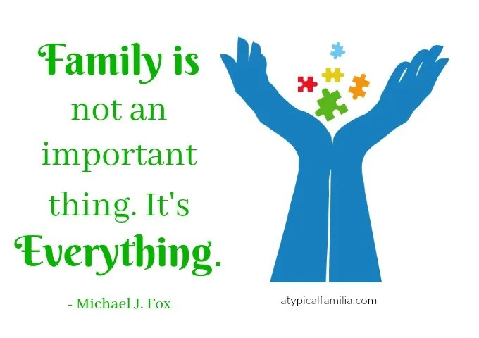Help Family Understand Your Child's Autism - Family is Everything Quotes Michael J. Fox Atypical Familia Autism Families
