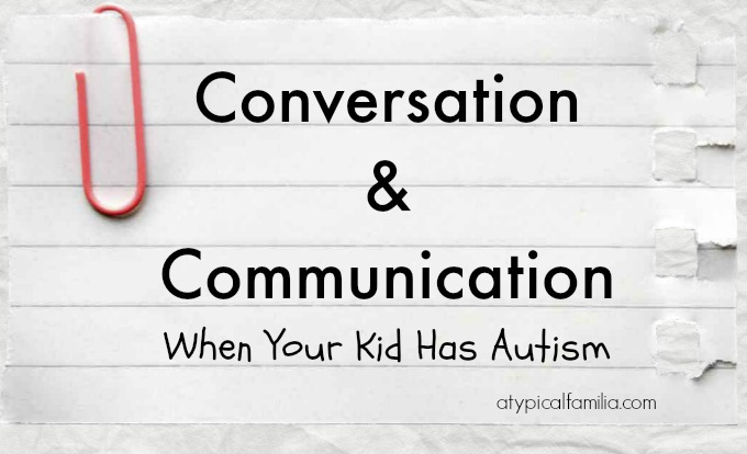 7 tips for Prompting Conversation and Communication when your kid has autism