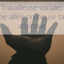 Travailleuse sociale: Une alliée précieuse…