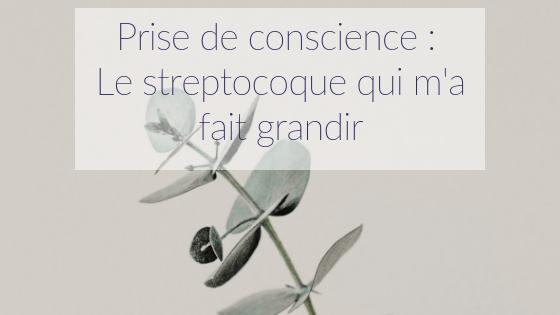 Prise de conscience : Le streptocoque qui m'a fait grandir