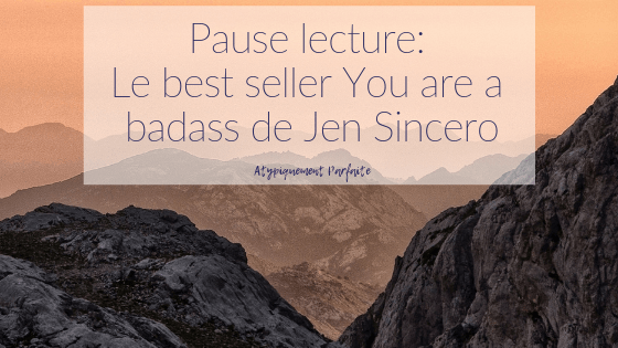 Pause lecture: Le best seller You are a badass de Jen Sincero