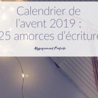Calendrier de l'avent 2019 : 25 amorces d'écriture