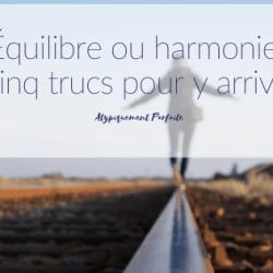 Équilibre ou harmonie? Cinq trucs…