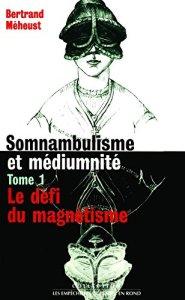Somnanbulisme et médiumnité - le défi du magnétisme