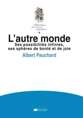 L'autre monde - Ses possibilités infinies, ses sphères de bonté et de joie - Albert Pauchard