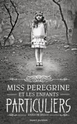 Miss Pérégrine et les enfants particuliers de Ransom RIGGS