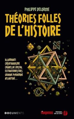 Les théories folles de l'histoire de Philippe DELORME