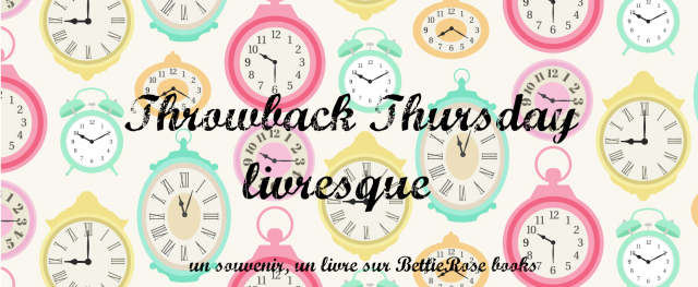Throwback thursday livresque #10