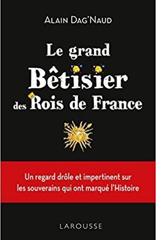 A paraître: Le grand bêtisier des rois de France d'Alain Dag'Naud