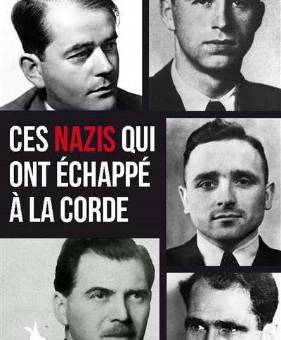 Ces nazis qui ont échappé à la corde de Jean-Luc PICAPER