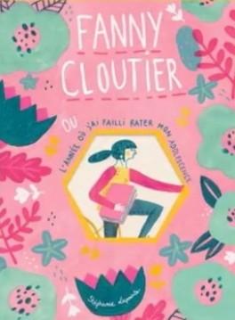 Fanny Cloutier ou l'année où j'ai failli rater mon adolescence de Stéphanie LAPOINTE