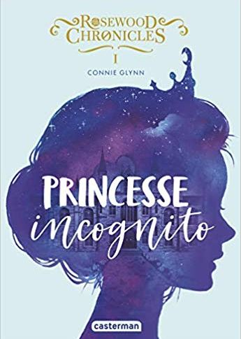 Rosewood Chronicle tome 1: Princesse incognito de Connie GLYNN