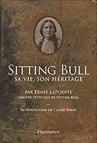 Sitting Bull: Sa vie, son héritage d'Ernie LAPOINTE