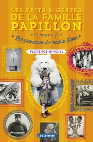 Les faits et gestes de la famille Papillon tome 2: Les prouesses de Mamie Rose de Florence HINCKEL