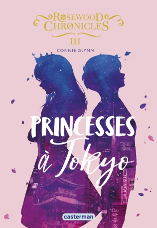 Rosewood Chronicle tome 3: Princesses à Tokyo de Connie Glynn