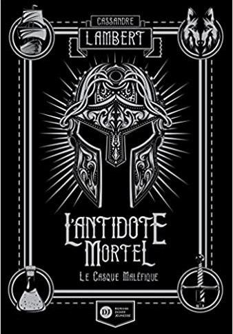 L'antidote mortel tome 2: Le casque maléfique de Cassandre Lambert