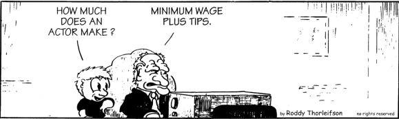 """A child asks a man watching TV how much actors make. He replies """"minimum wage plus tips"""""""