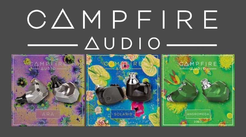 Campfire Audio Launches the updated Andromeda 2020, Solaris 2020 and the Ara IEM.