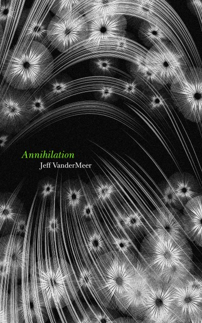 Release Week: Jeff VanderMeer's Annihilation, James ...