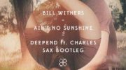 Bill Withers – Ain't No Sunshine (Deepend ft Charles Sax Bootleg)