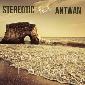 Stereotic Feat. Antwan - Everything I'm Not (Original Mix)