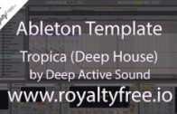 Ableton Live Deep House Template – Tropica by Deep Active Sound www.royaltyfree.io