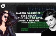 Martin Garrix ft. Bebe Rexha – In The Name Of Love Remake (Logic X Session Included)